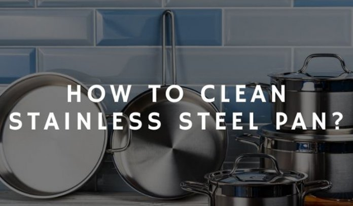 How to Clean Stainless Steel Pan in 2021